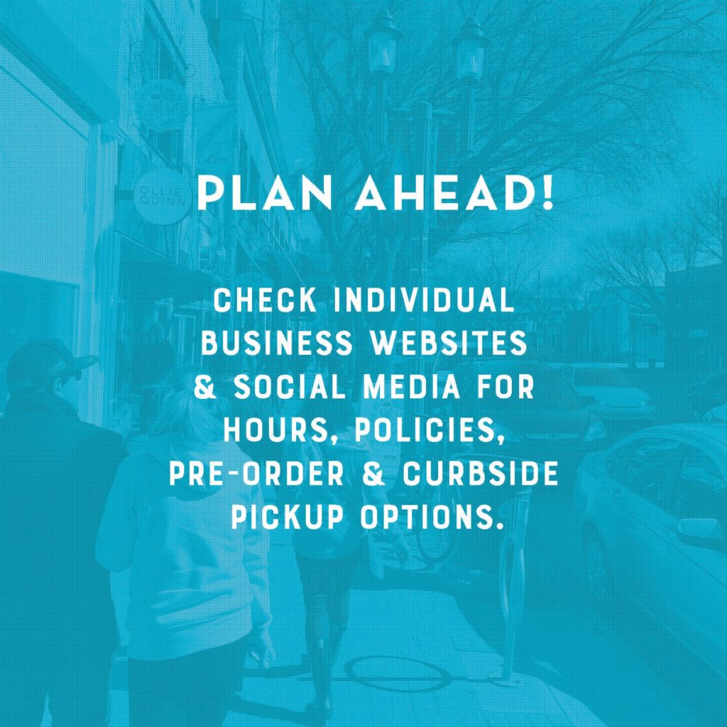 Text reads: Plan Ahead! Check individual business websites and social media for hours, policies, pre-order and curbside pickup options.